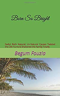 Born So Bright: Sadly! Both Natural, Un-Natural Causes Twisted the Life Turns & Shattered the Family Totally
