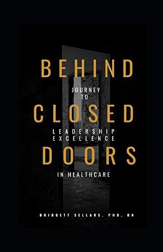 Behind Closed Doors: Journey to Leadership Excellence in Healthcare