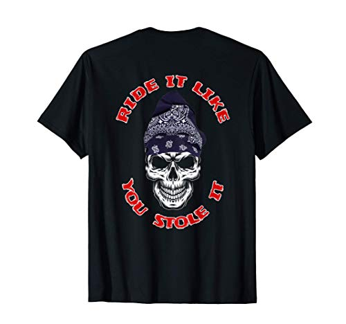 Funny Ride It Like You Stole It Hardcore Outlaw Biker T-Shirt