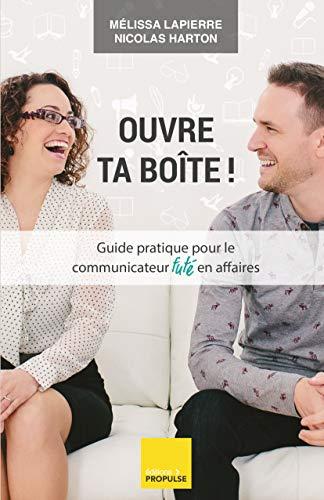Ouvre ta boîte!: Guide pratique pour le communicateur futé en affaires