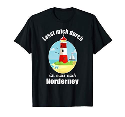 Lasst mich durch ich muss nach Norderney - Norderney T-Shirt