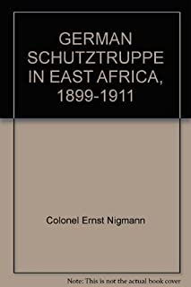 German Schutztruppe in East Africa; History of the Imperial Protectorate Force 1889-1911 (European W