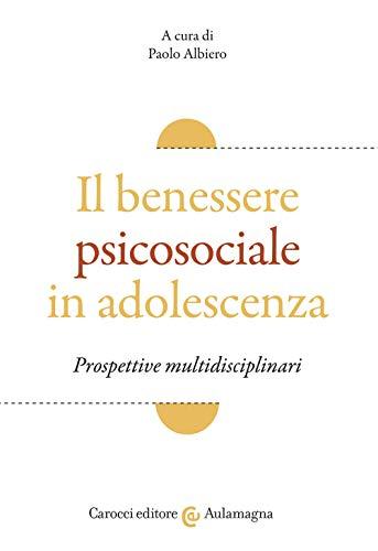 Il benessere psicosociale in adolescenza. Prospettive multidisciplinari