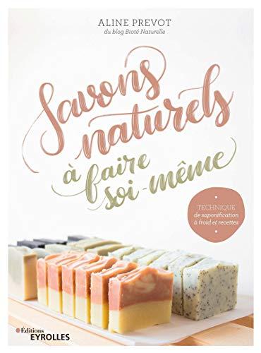 Savons naturels à faire soi-même: Technique et saponification à froid et recettes