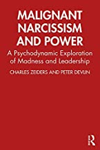 Malignant Narcissism and Power: A Psychodynamic Exploration of Madness and Leadership (English Edition)