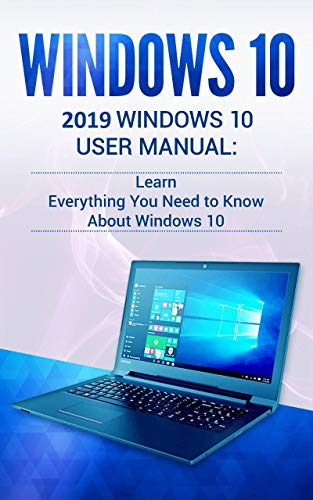 Windows 10: 2019 User Manual . Learn Everything You Need to Know About Windows 10 (English Edition)