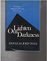 Lighten Our Darkness: Toward an Indigenous Theology of the Cross