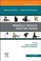 Minimally Invasive Fracture Repair, An Issue of Veterinary Clinics of North America: Small Animal Practice (Volume 50-1) (The Clinics: Veterinary Medicine, Volume 50-1)