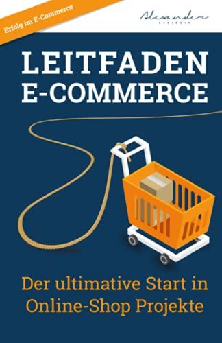 Leitfaden E-Commerce: Der ultimative Start in Online-Shop Projekte