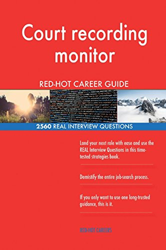 Court recording monitor RED-HOT Career Guide; 2560 REAL Interview Questions