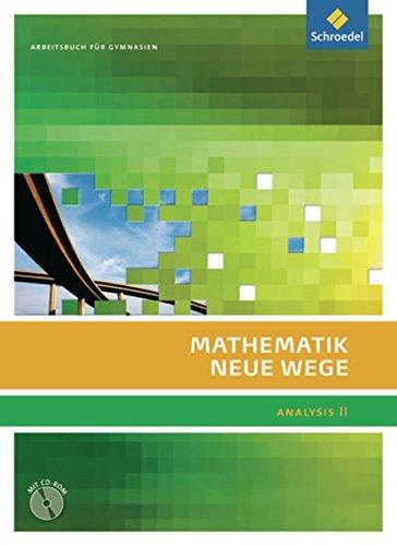Mathematik Neue Wege SII - Analysis II, allgemeine Ausgabe 2011: Analysis II Arbeitsbuch mit CD-ROM: Sekundarstufe 2 - allgemeine Ausgabe 2011