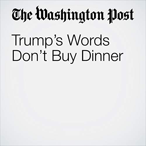 Trump's Words Don't Buy Dinner copertina