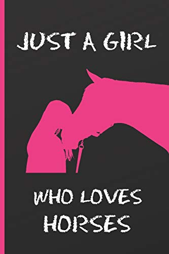 JUST A GIRL WHO LOVES HORSES: BLANK LINED NOTEBOOK | MY