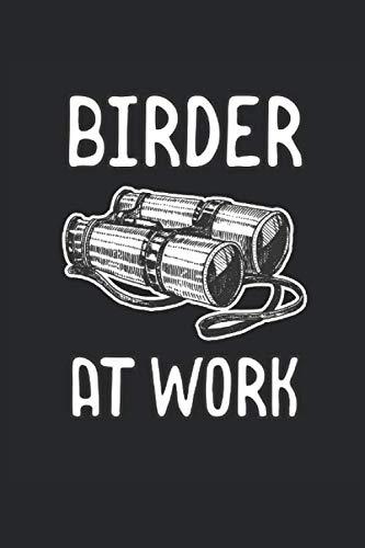 Birder at Work: Ornithologie Fernglas lustiger Spruch Geschenke Notizbuch Punktraster punktiert (A5 Format, 15,24 x 22,86 cm, 120 Seiten)