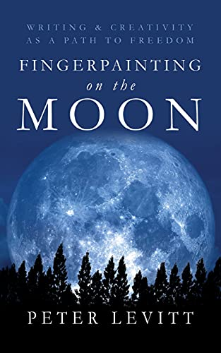 Fingerpainting on the Moon: Writing and Creativity as a Path to Freedom (English Edition)