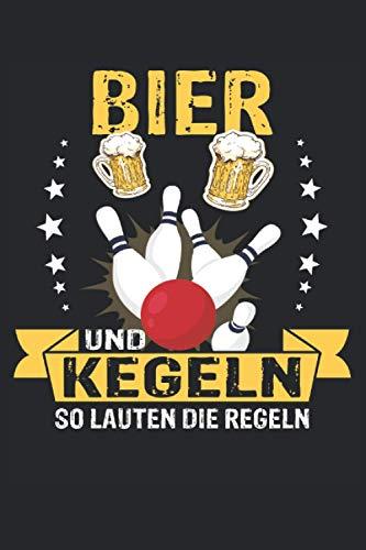 Bier und Kegeln so lauten die Regeln - Notizbuch Kegeln | Score Book Bowling |: Geeignet für jeden Hobby Kegler, Bowling Spieler der als Schreiber ... Zoll, ca. DIN A5 / 22 x 15 cm, Cover matt).