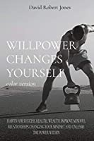 WILLPOWER CHANGES YOURSELF color version: Habits for Success, Health, Wealth. Improve Mindful Relationships Changing Your Mindset and Unleash the Power Within