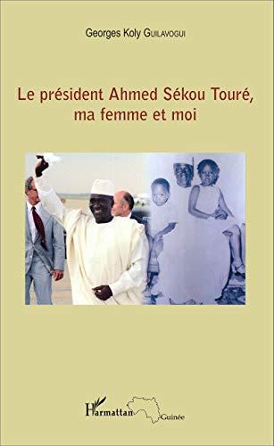 Le président Ahmed Sékou Touré, ma femme et moi