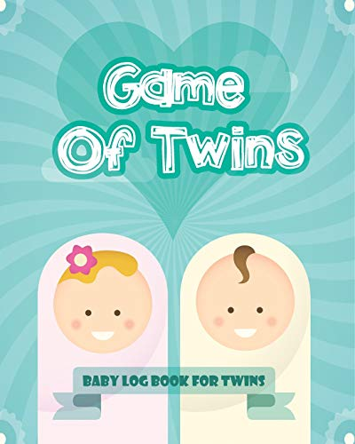 Game Of Twins: Baby Log Book For Twins, Tracks Newborns: 1 (