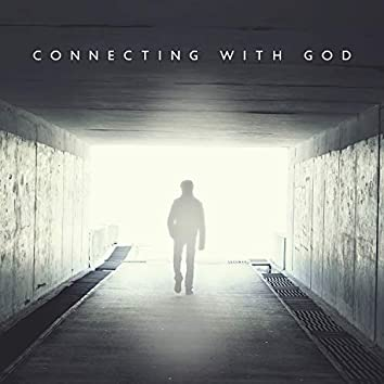 Connecting with God: Open Up to Spiritual Experience
