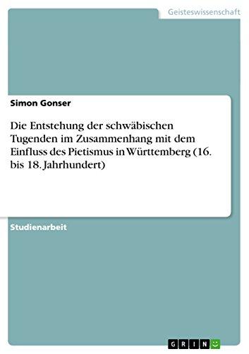 Die Entstehung der schwäbischen Tugenden im Zusammenhang mit dem Einfluss des Pietismus in Württemberg (16. bis 18. Jahrhundert)