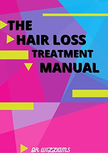 THE HAIR LOSS TREATMENT MANUAL: THE NEW HAIR LOSS TREATMENT MANUAL (English Edition)