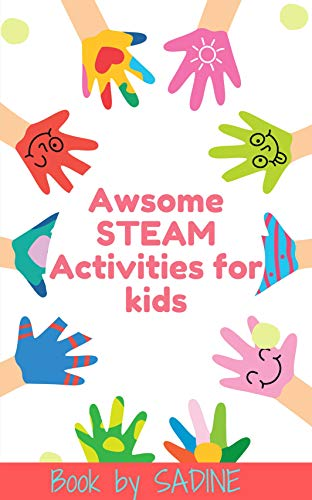 STEAM Activities for Kids: STEAM Projects to Design and Build. Awesome STEAM Activities for Kids by [Sadine bas]