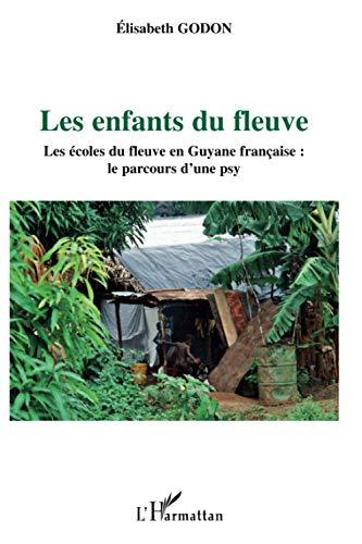 Les enfants du fleuve: Les écoles du fleuve en Guyane française : le parcours d'une psy