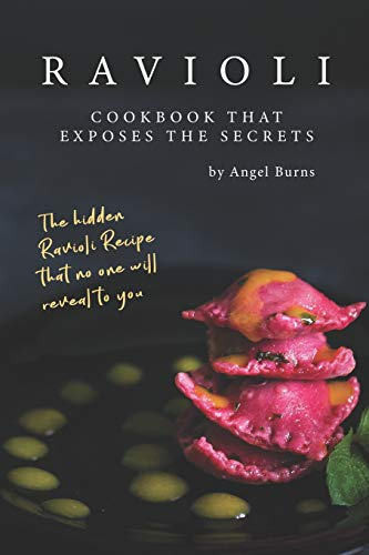 Ravioli Cookbook That Exposes the Secrets: The Hidden Ravioli Recipes That No One Will Reveal to You