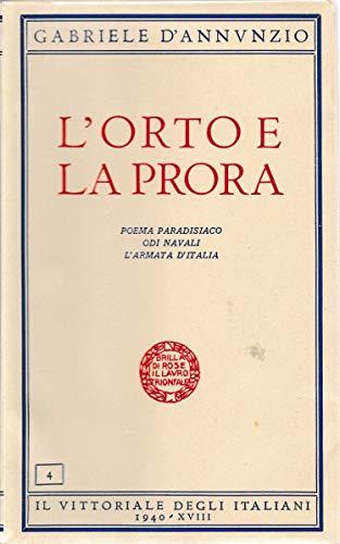 L'orto e la prora.Poema paradisiaco. odi navali. L'armata d'italia.