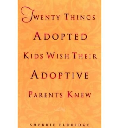[(Twenty Things Adoptive Kids Wish Their Adoptive Parents Knew)] [ By (author) Sherrie Eldridge ] [March, 2005]