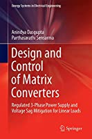 Design and Control of Matrix Converters: Regulated 3-Phase Power Supply and Voltage Sag Mitigation for Linear Loads (Energy Systems in Electrical Engineering)
