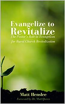 Evangelize to Revitalize: The Pastor's Role in Evangelism for Rural Church Revitalization by [Matt Henslee, Matt Queen]