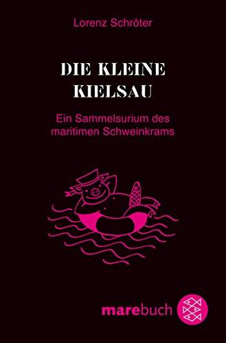 Die kleine Kielsau: Ein Sammelsurium des maritimen Schweinkrams