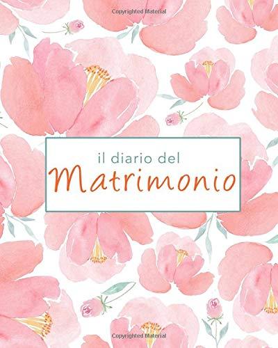 Il diario del Matrimonio - Wedding Planner in italiano, agenda della sposa con le cose da fare e il diario settimana per settimana. 100 pagine 20,32 x 25: Agenda delle Nozze