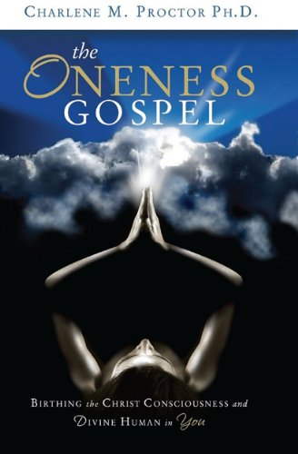 Book: The Oneness Gospel - Birthing the Christ Consciousness and Divine Human in You by Rev. Dr. Charlene Proctor