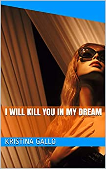 I will kill you in my dream by [Kristina Gallo, Angie Wade]