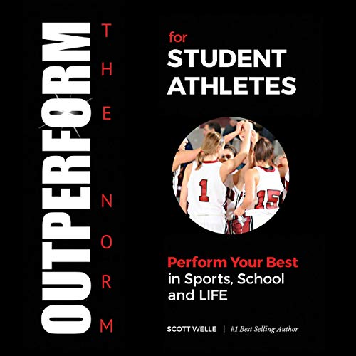 Outperform the Norm for Student Athletes: Perform Your Best in Sports, School and Life cover art