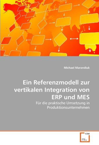 Ein Referenzmodell zur vertikalen Integration von ERP und MES: Für die praktische Umsetzung in Produktionsunternehmen