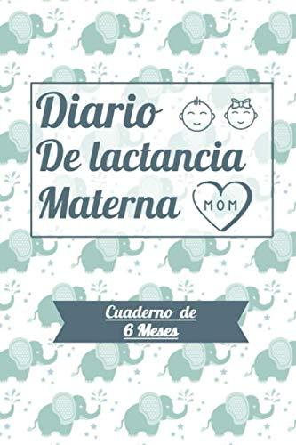 Diario de Lactancia Materna Cuaderno de 6 Meses: Con fondo de Elefantes Verdes para poder llevar un registro de 180 días de la lactancia en los bebés ... sueño o actividad y estado del pañal