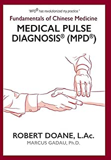 Medical Pulse Diagnosis(R) (MPD(R)): Fundamentals of Chinese Medicine Medical Pulse Diagnosis(R) (MPD(R))