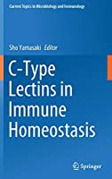 C-Type Lectins in Immune Homeostasis (Current Topics in Microbiology and Immunology, 429)