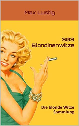 303 Blondinenwitze: Die blonde Witze Sammlung