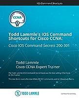 Todd Lammle's IOS Command Shortcuts for Cisco CCNA 200-301: Cisco IOS Command Secrets