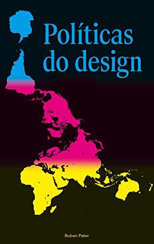 Políticas do design: Um guia (não tão) global de comunicação visual (Portuguese Edition)