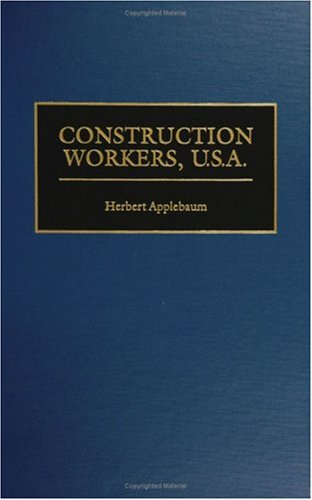 Construction Workers, U.S.A. (Contributions in Labor Studies Book 54)