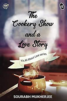 The Cookery Show and a Love Story by [Sourabh Mukherjee]