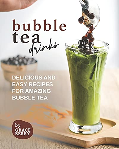 Bubble Tea Drinks: Delicious and Easy Recipes for Amazing Bubble Tea