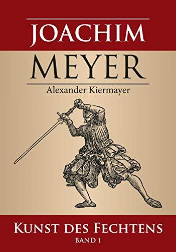 Joachim Meyer: Kunst des Fechtens, Band 1