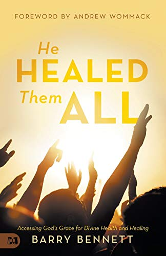 Compare Textbook Prices for He Healed Them All: Accessing God's Grace for Divine Health and Healing  ISBN 9781680314120 by Bennett, Barry,Wommack, Andrew,Tesh, John,Sellecca, Connie,Mohr, Greg